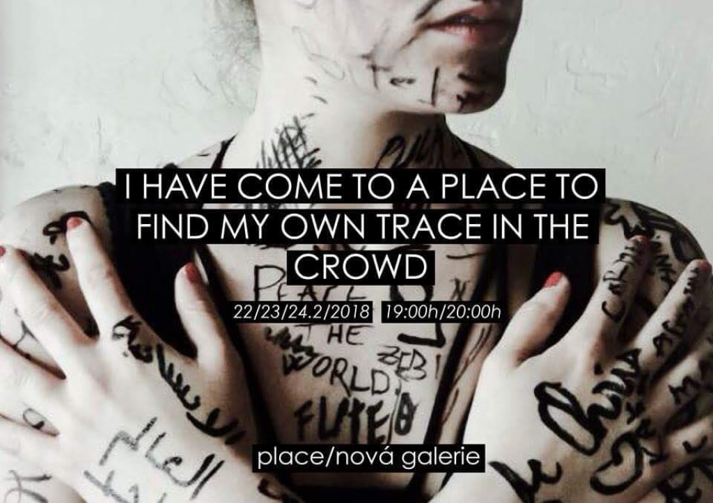 Performance instalace/ I HAVE COME TO A PLACE TO FIND MY OWN TRACE IN THE CROWD