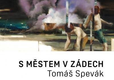 Tomáš Spevák: S městem v zádech / vernisáž